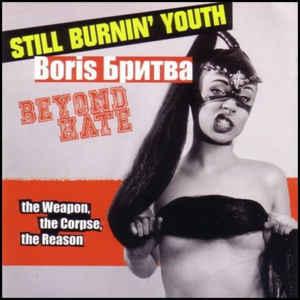 Still Burnin' Youth/Beyond Hate/Boris Britva – The Weapon, The Corpse, The Reason