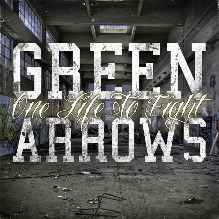 Green Arrows – One Life To Fight